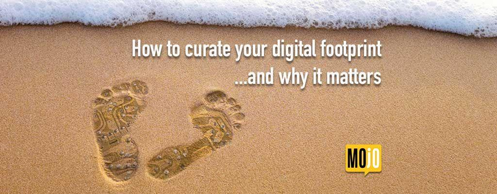 How to Curate Your Digital Footprint - MojoMediaPros | Nashville TN