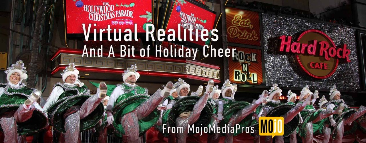Virtual Realities and A Bit of Holiday Cheer from MojoMediaPros
