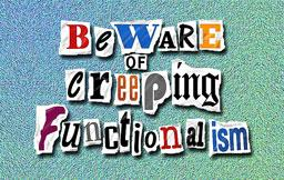 Beware of Creeping Functionalism | editorial graphic | MojoMediaPros Nashville