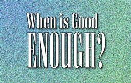 When is Good Enough? | editorial graphic | MojoMediaPros Nashville